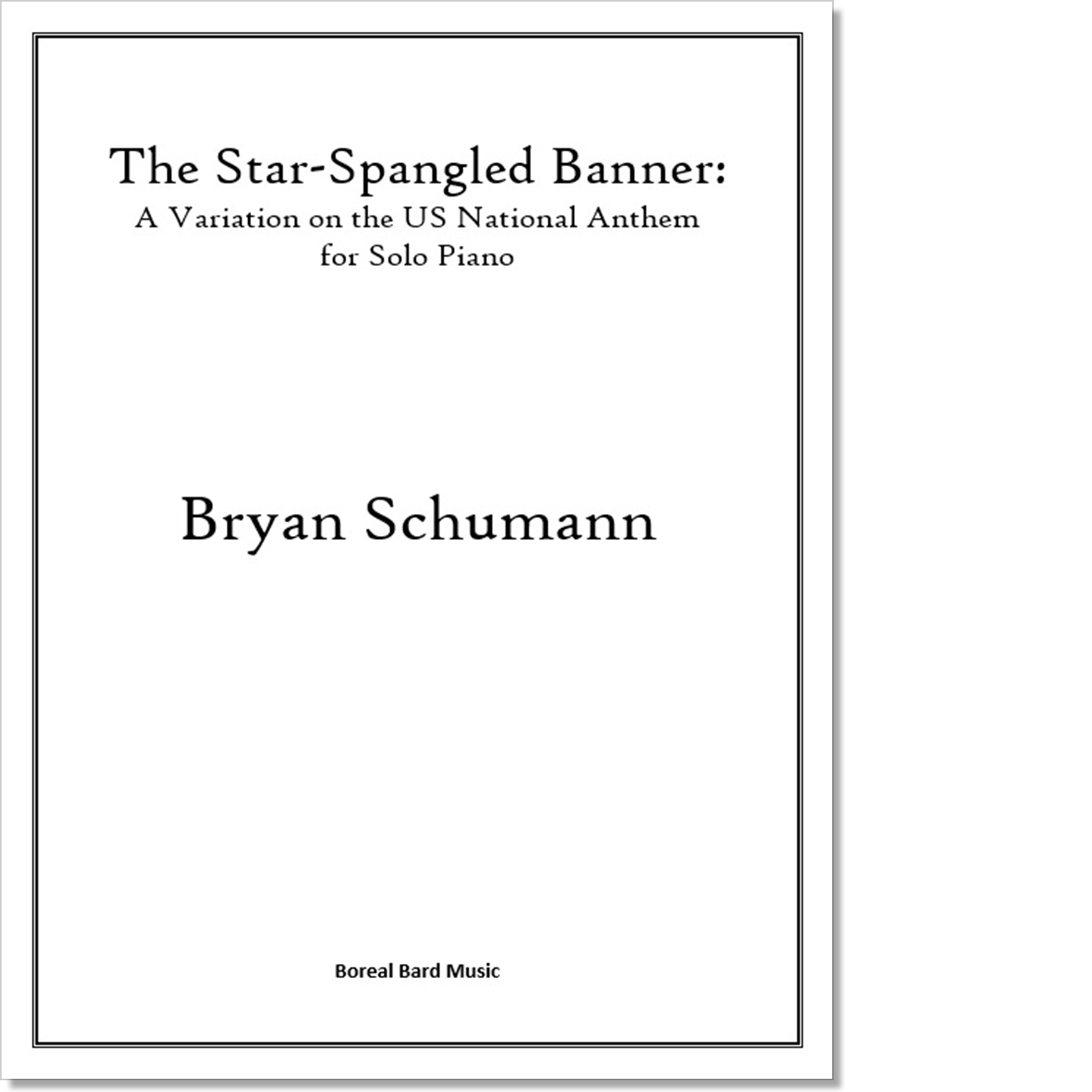 The Star Spangled Banner A Variation On The Us National Anthem For Solo Piano Sheet Music Bryan Schumann